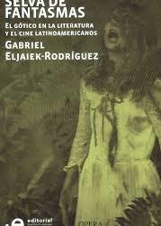 Sobre el libro «Selva de fantasmas» de Gabriel Eljaiek-Rodríguez